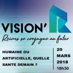 Vision'R : Humaine ou artificielle, quelle santé demain ? - 20 mars 2018 à Reims